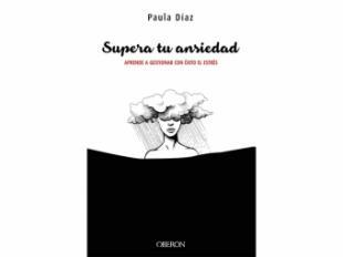 'Supera tu ansiedad', de la coach Paula Díaz enseña a superar con éxito la ansiedad y el estrés